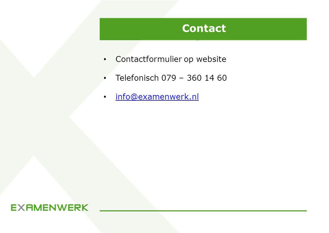 Contact Contactformulier op website Telefonisch 079 – 360 14 60 info@examenwerk.nl