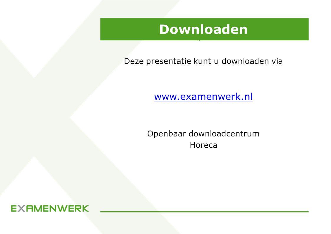 Downloaden Deze presentatie kunt u downloaden via www.examenwerk.nl Openbaar downloadcentrum Horeca
