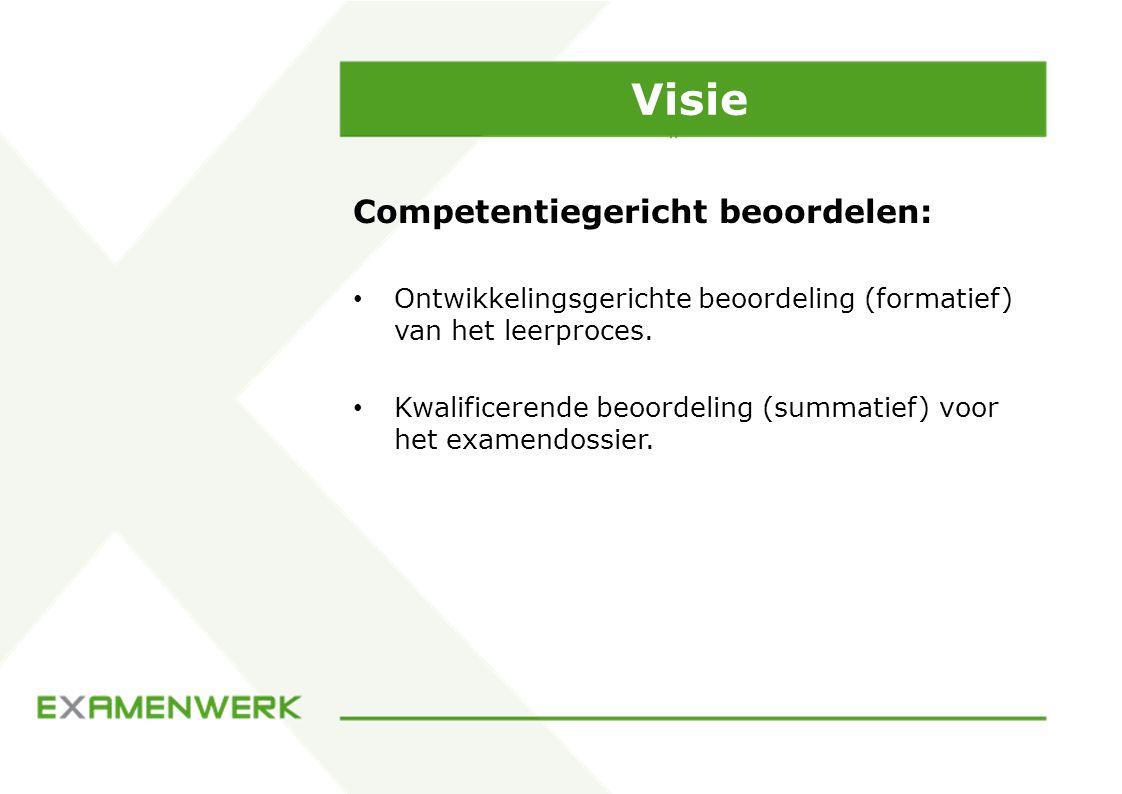 Visie Competentiegericht beoordelen: Ontwikkelingsgerichte beoordeling (formatief) van het leerproces.