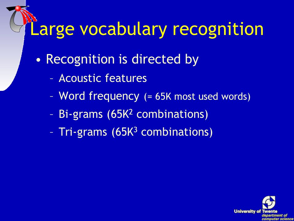 Language modelling Acoustic recognition stops at a certain level Recognition can only improve with: –Statistical language models (large vocabulary rec