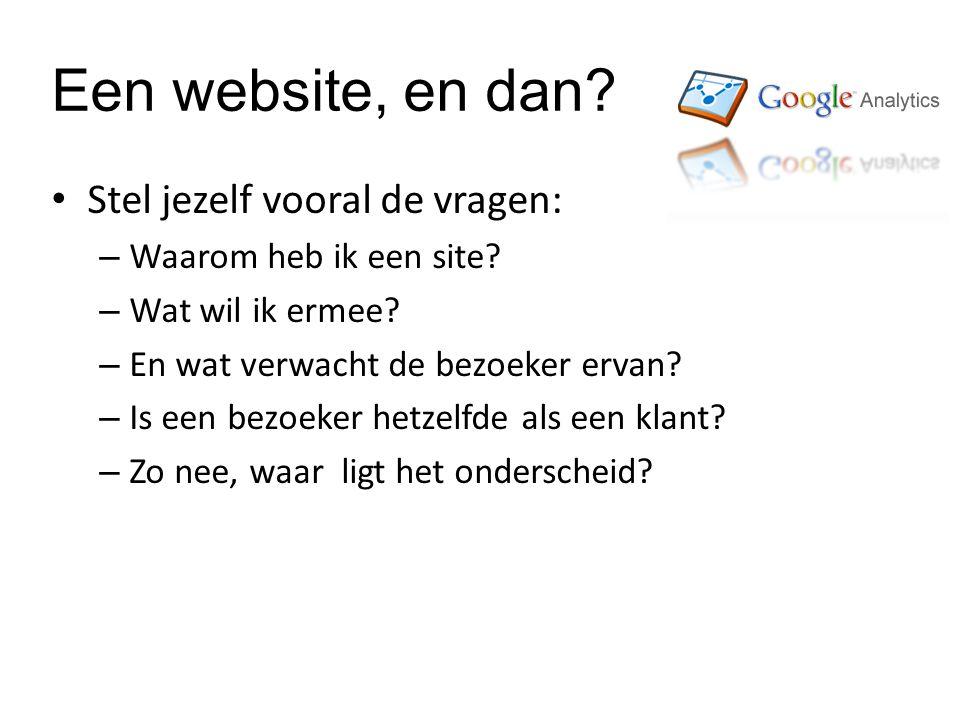 Een website, en dan. Stel jezelf vooral de vragen: – Waarom heb ik een site.