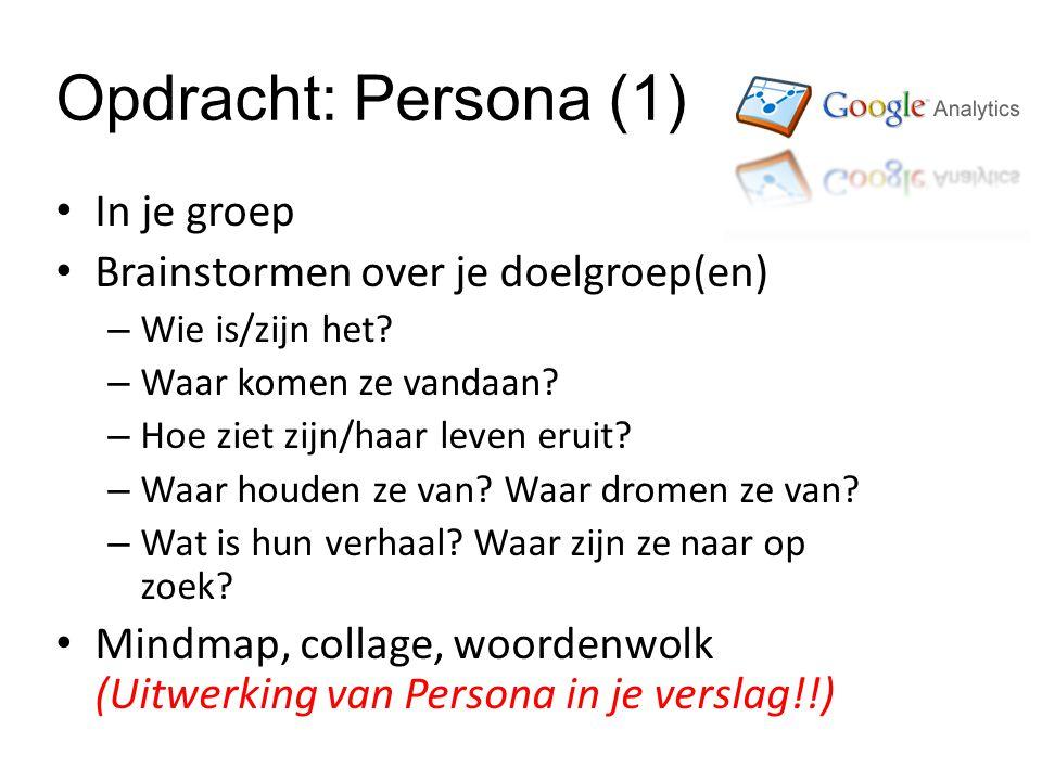 Opdracht: Persona (1) In je groep Brainstormen over je doelgroep(en) – Wie is/zijn het.