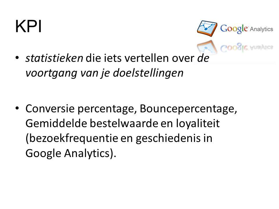 KPI statistieken die iets vertellen over de voortgang van je doelstellingen Conversie percentage, Bouncepercentage, Gemiddelde bestelwaarde en loyaliteit (bezoekfrequentie en geschiedenis in Google Analytics).