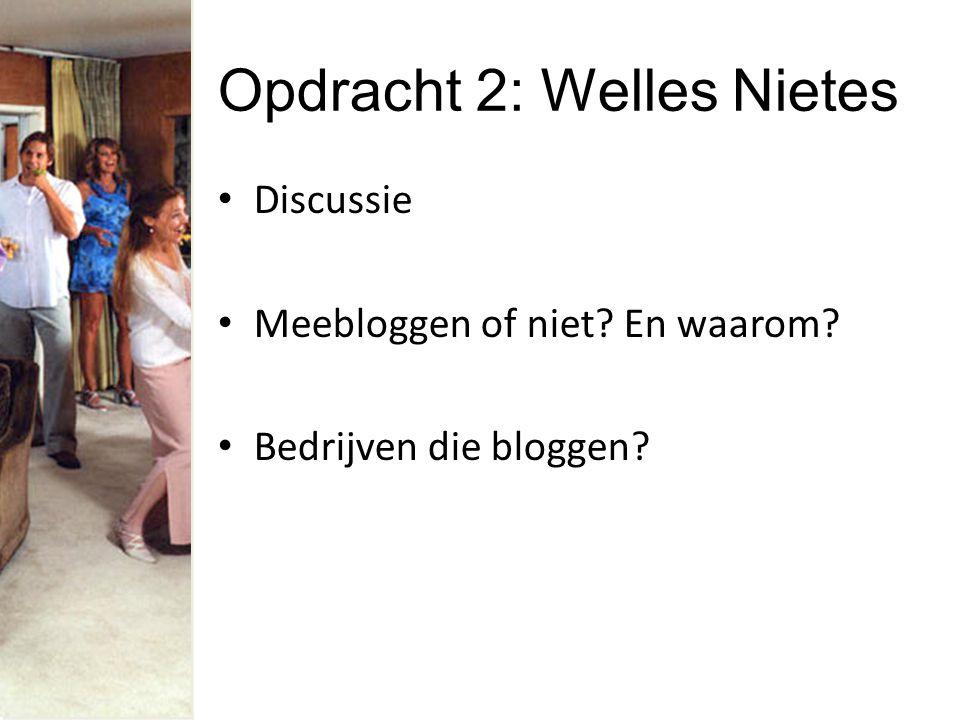 Opdracht 2: Welles Nietes Discussie Meebloggen of niet? En waarom? Bedrijven die bloggen?