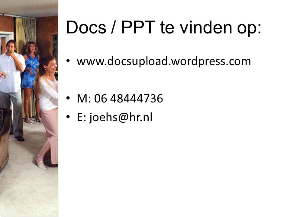Docs / PPT te vinden op: www.docsupload.wordpress.com M: 06 48444736 E: joehs@hr.nl