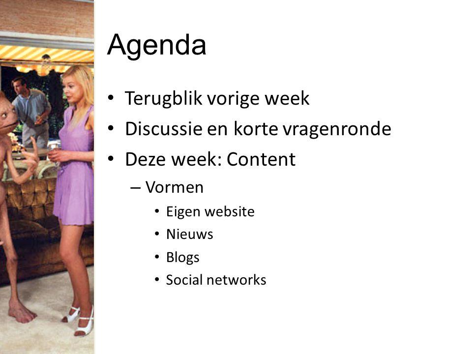 Agenda Terugblik vorige week Discussie en korte vragenronde Deze week: Content – Vormen Eigen website Nieuws Blogs Social networks