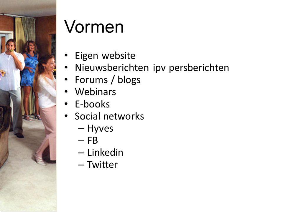 Vormen Eigen website Nieuwsberichten ipv persberichten Forums / blogs Webinars E-books Social networks – Hyves – FB – Linkedin – Twitter