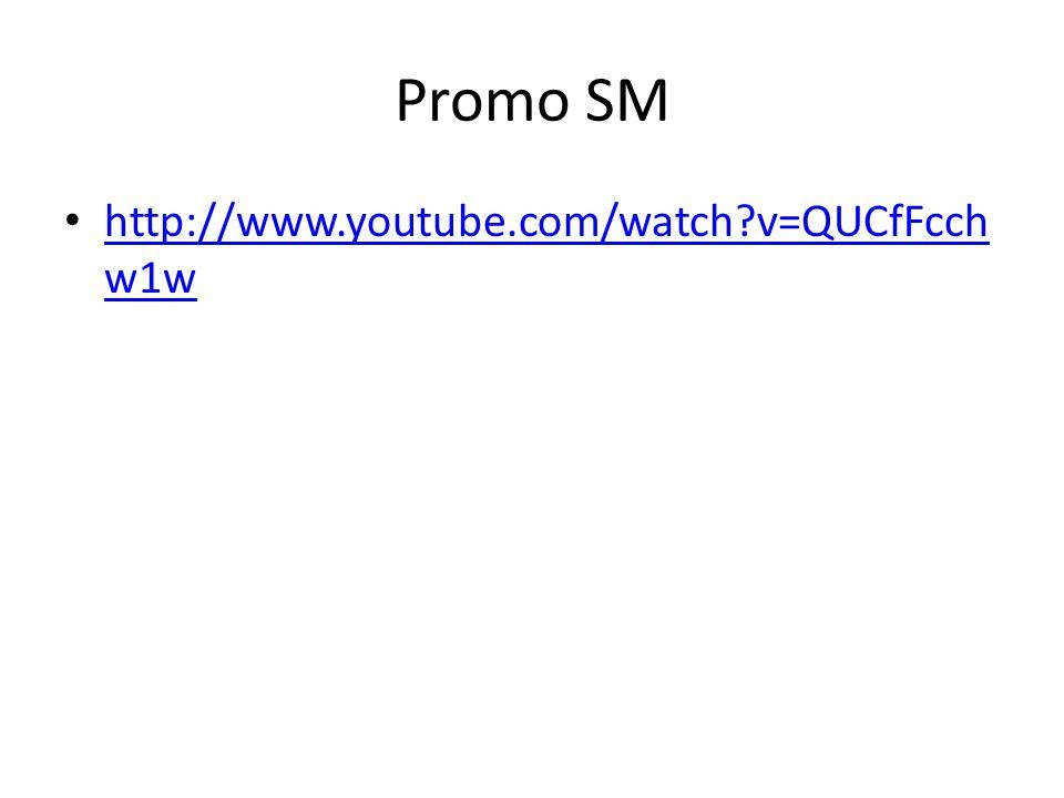 Promo SM http://www.youtube.com/watch?v=QUCfFcch w1w http://www.youtube.com/watch?v=QUCfFcch w1w