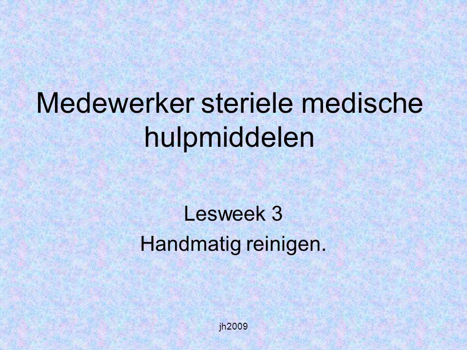 jh2009 Medewerker steriele medische hulpmiddelen Lesweek 3 Handmatig reinigen.