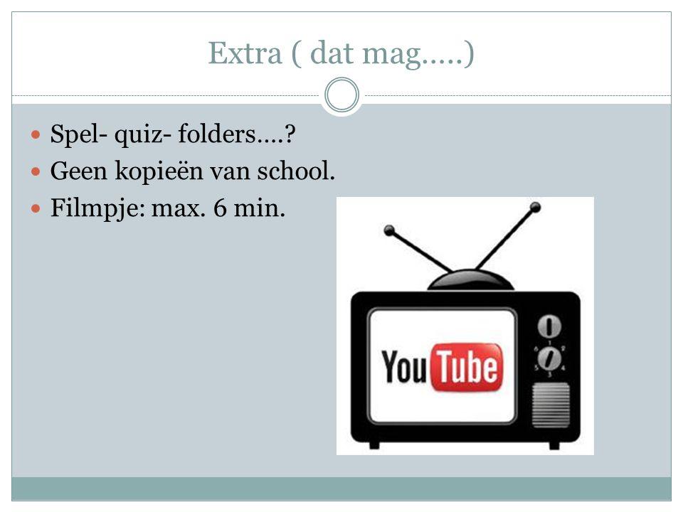 Extra ( dat mag…..) Spel- quiz- folders….? Geen kopieën van school. Filmpje: max. 6 min.