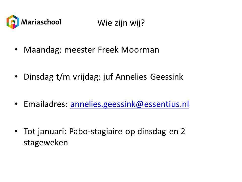 Wie zijn wij? Maandag: meester Freek Moorman Dinsdag t/m vrijdag: juf Annelies Geessink Emailadres: annelies.geessink@essentius.nlannelies.geessink@es