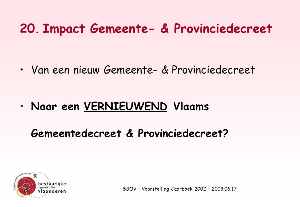 SBOV – Voorstelling Jaarboek 2002 – 2003.06.17 20.Impact Gemeente- & Provinciedecreet Van een nieuw Gemeente- & ProvinciedecreetVan een nieuw Gemeente- & Provinciedecreet Naar een VERNIEUWEND Vlaams Gemeentedecreet & Provinciedecreet Naar een VERNIEUWEND Vlaams Gemeentedecreet & Provinciedecreet