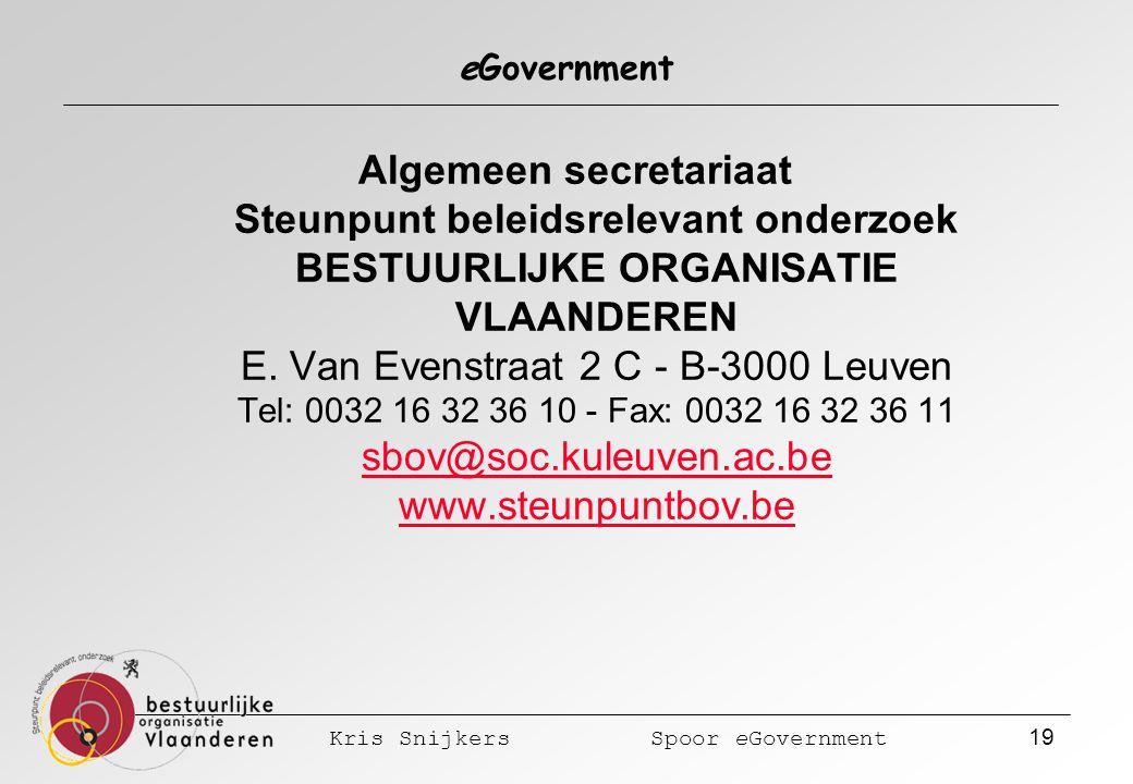 Kris Snijkers Spoor eGovernment 19 eGovernment Algemeen secretariaat Steunpunt beleidsrelevant onderzoek BESTUURLIJKE ORGANISATIE VLAANDEREN E.