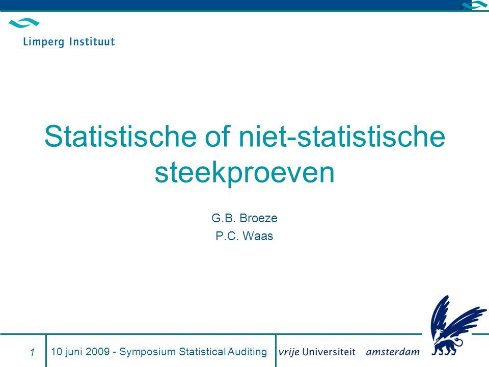 Onderwerpen wel of geen detailwaarnemingen statistische of niet-statistische steekproef selectiemethoden 10 juni 2009 - Symposium Statistical Auditing 2