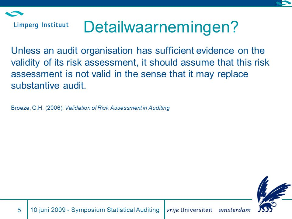 Detailwaarnemingen? Unless an audit organisation has sufficient evidence on the validity of its risk assessment, it should assume that this risk asses