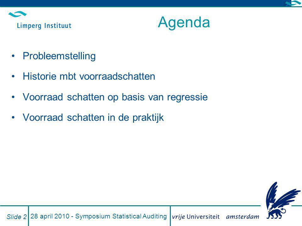 28 april 2010 - Symposium Statistical Auditing Slide 2 Agenda Probleemstelling Historie mbt voorraadschatten Voorraad schatten op basis van regressie
