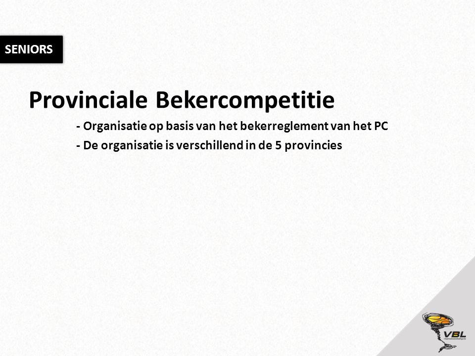 Provinciale Bekercompetitie - Organisatie op basis van het bekerreglement van het PC - De organisatie is verschillend in de 5 provincies SENIORS