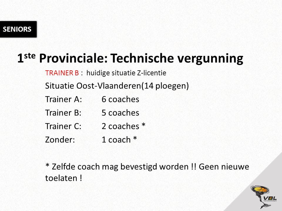 1 ste Provinciale: Technische vergunning TRAINER B : huidige situatie Z-licentie Situatie Oost-Vlaanderen(14 ploegen) Trainer A:6 coaches Trainer B:5