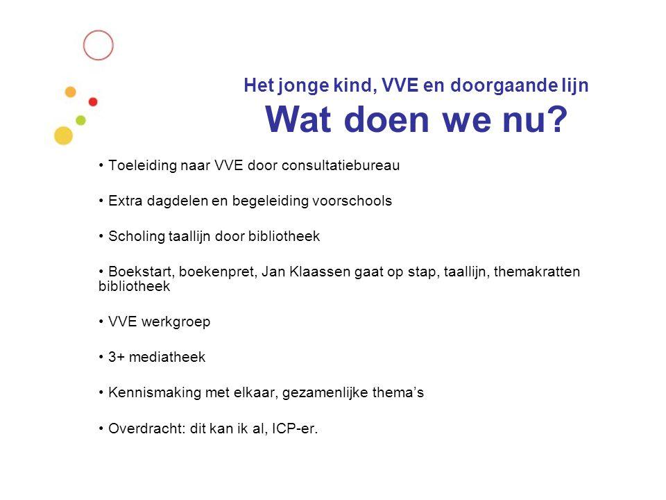 Het jonge kind, VVE en doorgaande lijn Besluit:  Er komt 1 VVE plan van 0-6 jaar.