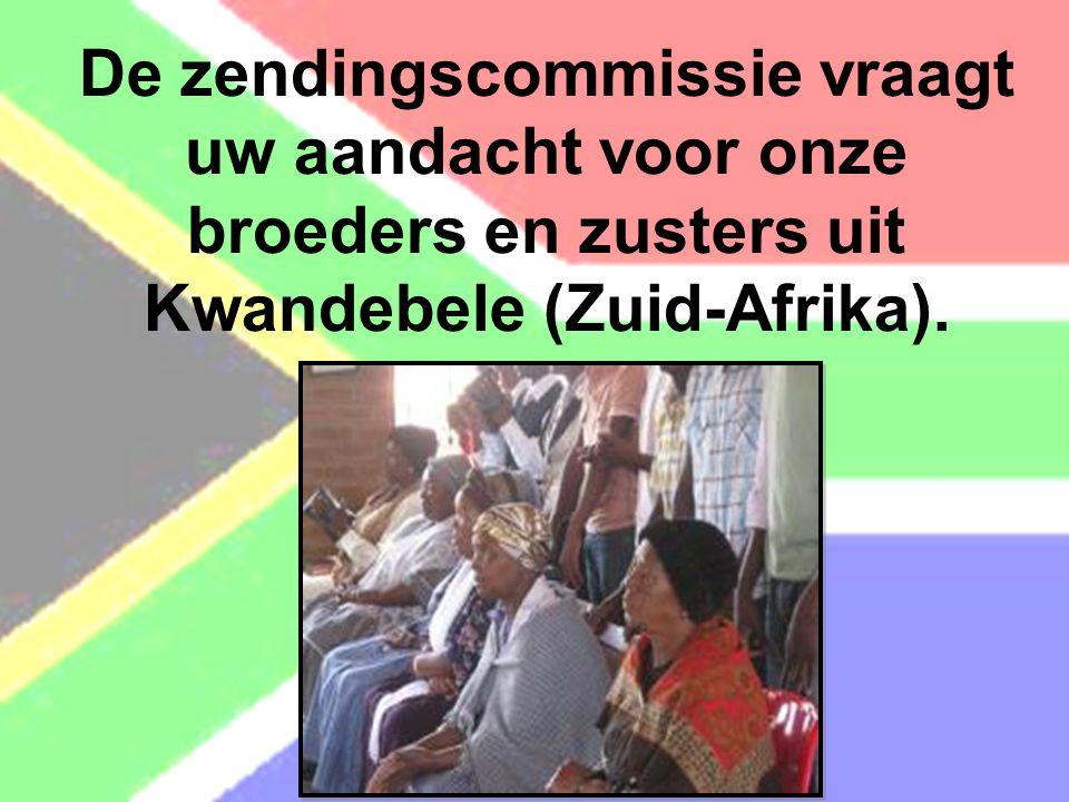 De zendingscommissie vraagt uw aandacht voor onze broeders en zusters uit Kwandebele (Zuid-Afrika).