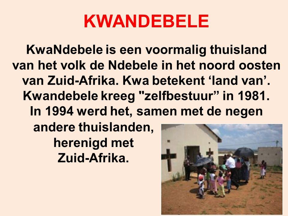 KWANDEBELE KwaNdebele is een voormalig thuisland van het volk de Ndebele in het noord oosten van Zuid-Afrika. Kwa betekent 'land van'. Kwandebele kree