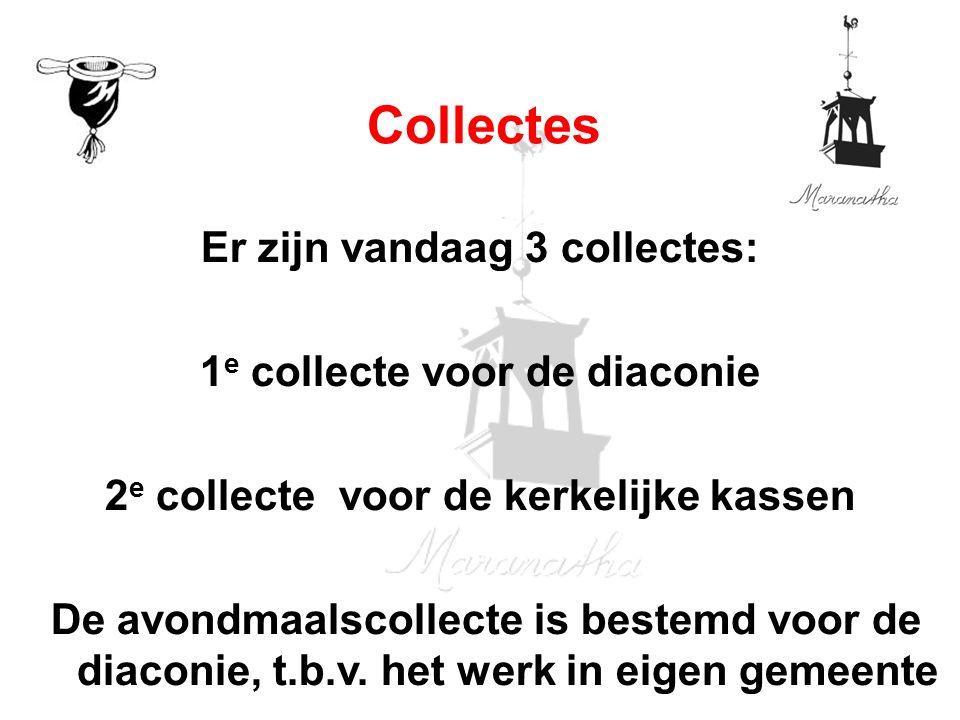 Er zijn vandaag 3 collectes: 1 e collecte voor de diaconie 2 e collecte voor de kerkelijke kassen De avondmaalscollecte is bestemd voor de diaconie, t