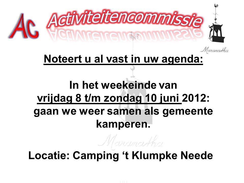 Noteert u al vast in uw agenda: In het weekeinde van vrijdag 8 t/m zondag 10 juni 2012: gaan we weer samen als gemeente kamperen. Locatie: Camping 't