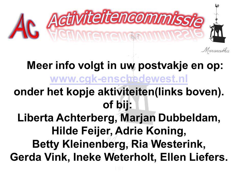 Meer info volgt in uw postvakje en op: www.cgk-enschedewest.nl onder het kopje aktiviteiten(links boven). of bij: Liberta Achterberg, Marjan Dubbeldam