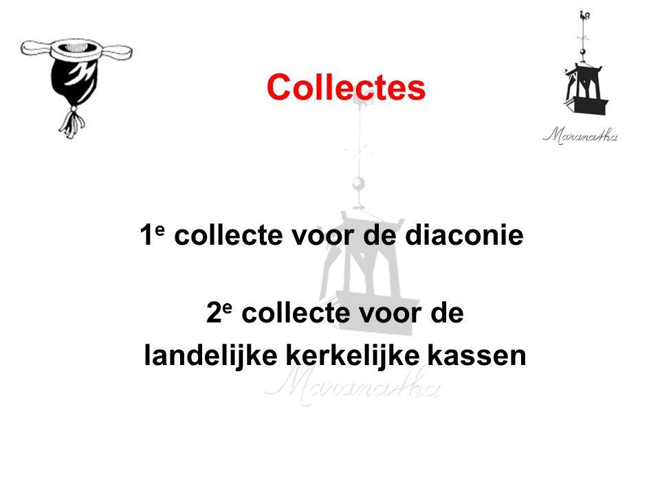 1 e collecte voor de diaconie 2 e collecte voor de landelijke kerkelijke kassen Collectes