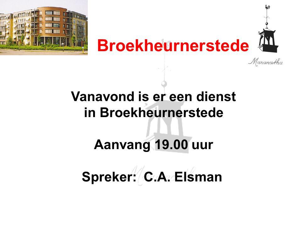 Broekheurnerstede Vanavond is er een dienst in Broekheurnerstede Aanvang 19.00 uur Spreker: C.A. Elsman