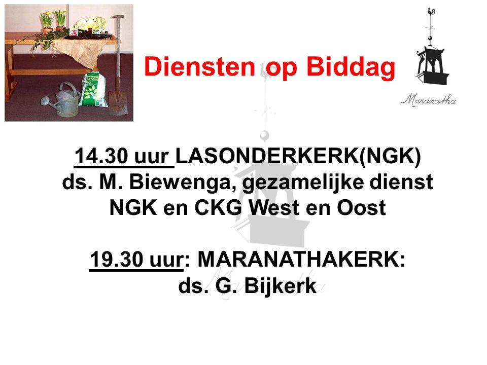 Diensten op Biddag 14.30 uur LASONDERKERK(NGK) ds. M. Biewenga, gezamelijke dienst NGK en CKG West en Oost 19.30 uur: MARANATHAKERK: ds. G. Bijkerk