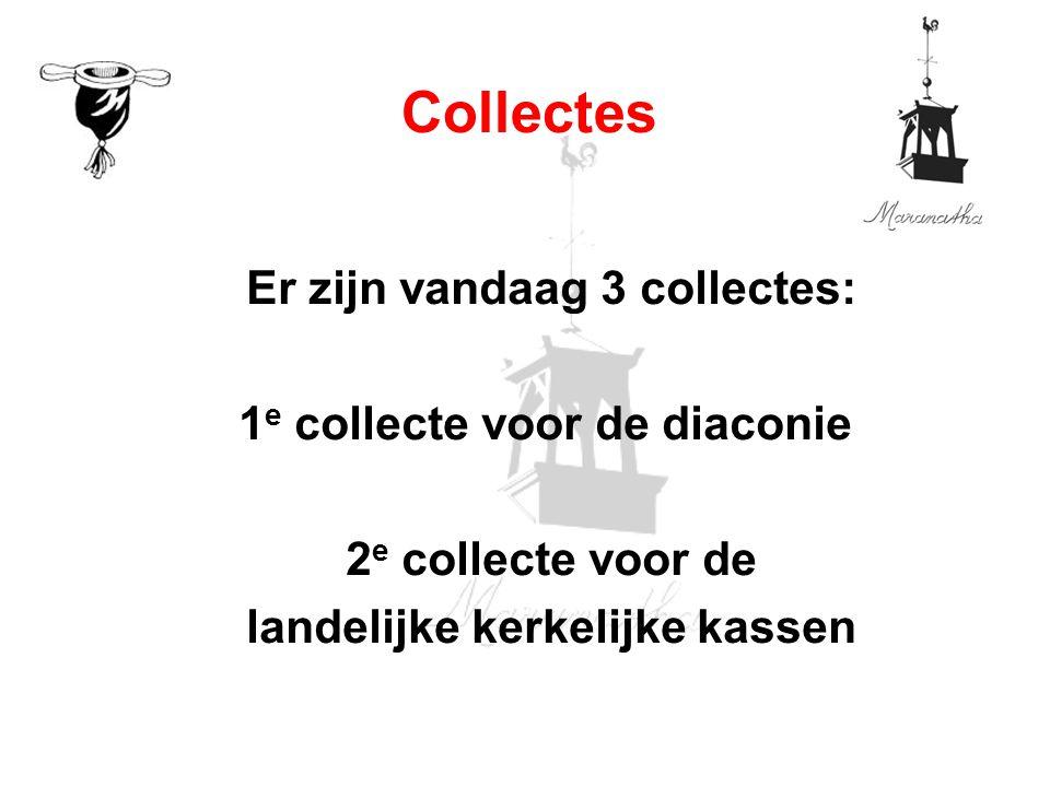 Er zijn vandaag 3 collectes: 1 e collecte voor de diaconie 2 e collecte voor de landelijke kerkelijke kassen Collectes