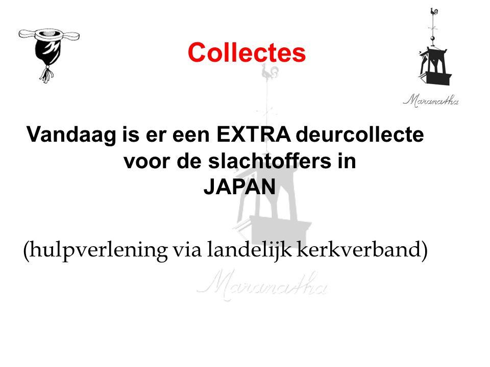 Vandaag is er een EXTRA deurcollecte voor de slachtoffers in JAPAN (hulpverlening via landelijk kerkverband) Collectes