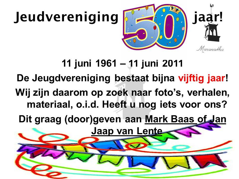 Jeudvereniging jaar! 11 juni 1961 – 11 juni 2011 De Jeugdvereniging bestaat bijna vijftig jaar! Wij zijn daarom op zoek naar foto's, verhalen, materia