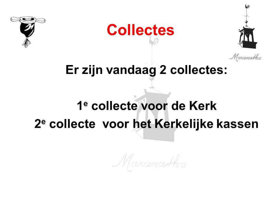 Er zijn vandaag 2 collectes: 1 e collecte voor de Kerk 2 e collecte voor het Kerkelijke kassen Collectes