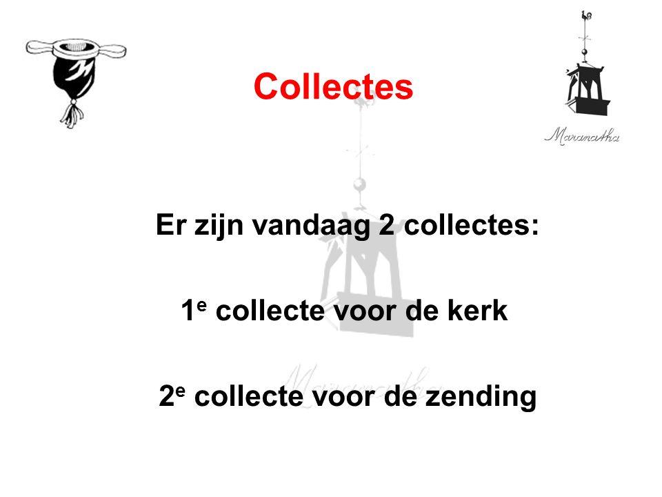 Er zijn vandaag 2 collectes: 1 e collecte voor de kerk 2 e collecte voor de zending Collectes