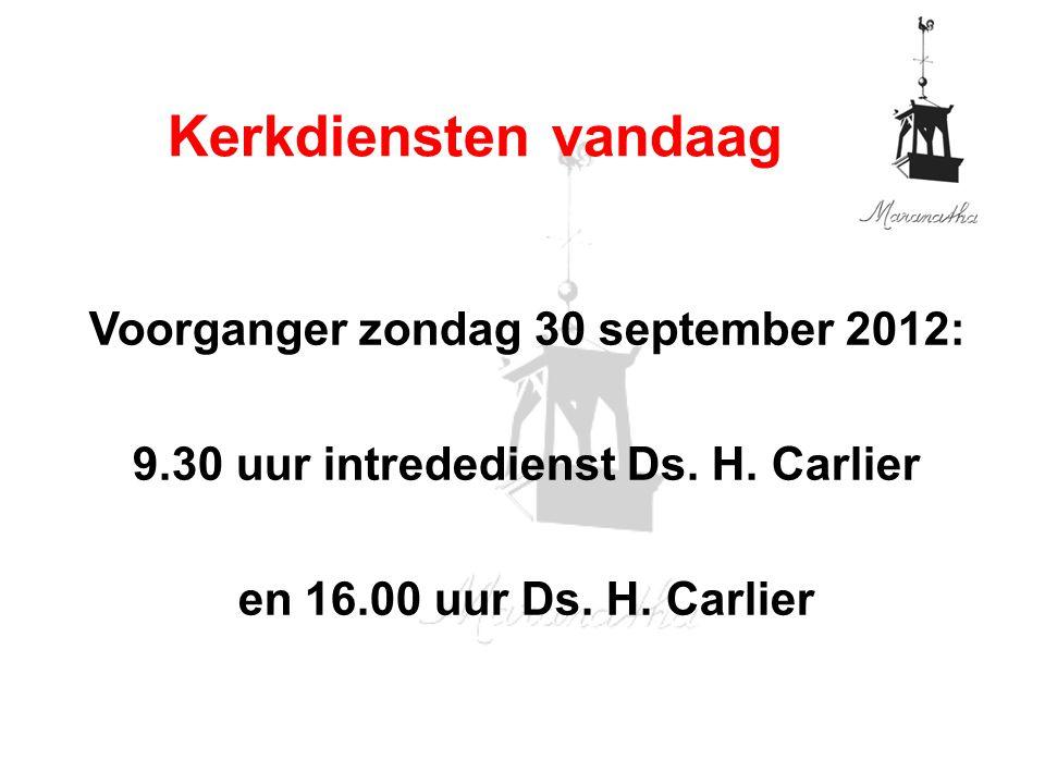 Voorganger zondag 30 september 2012: 9.30 uur intrededienst Ds.