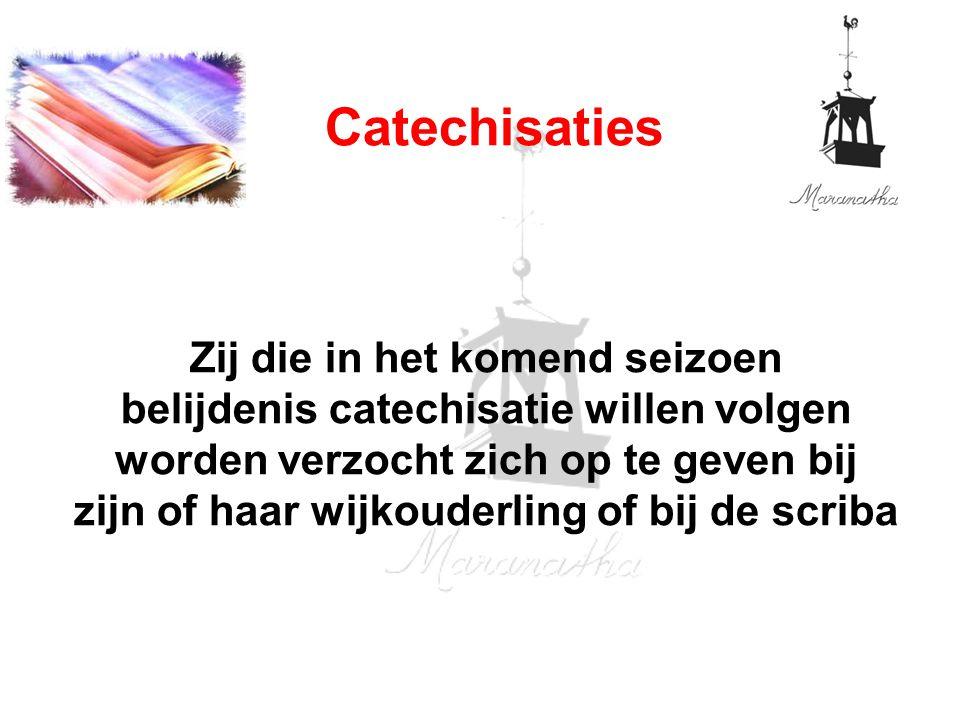 Zij die in het komend seizoen belijdenis catechisatie willen volgen worden verzocht zich op te geven bij zijn of haar wijkouderling of bij de scriba Catechisaties