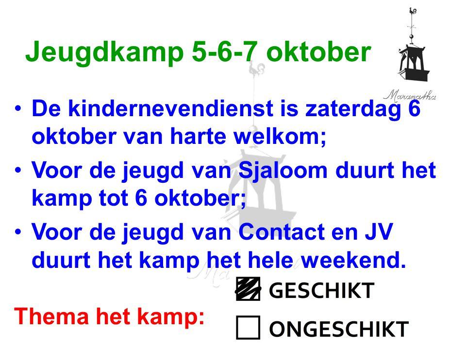 Jeugdkamp 5-6-7 oktober De kindernevendienst is zaterdag 6 oktober van harte welkom; Voor de jeugd van Sjaloom duurt het kamp tot 6 oktober; Voor de jeugd van Contact en JV duurt het kamp het hele weekend.