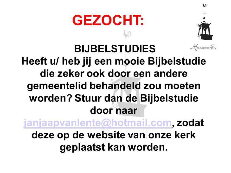 BIJBELSTUDIES Heeft u/ heb jij een mooie Bijbelstudie die zeker ook door een andere gemeentelid behandeld zou moeten worden? Stuur dan de Bijbelstudie