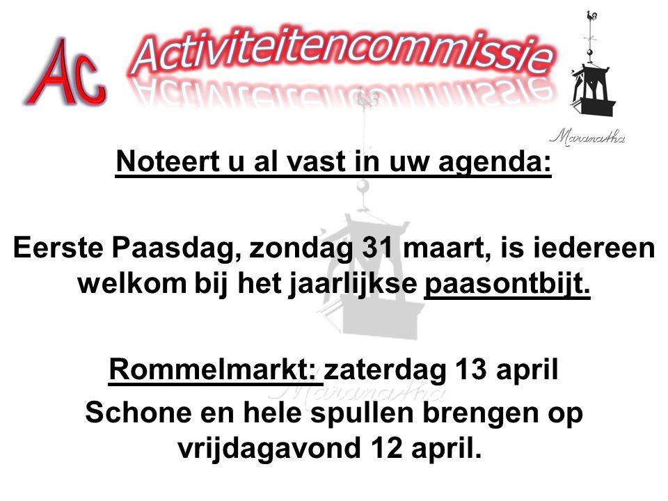 Noteert u al vast in uw agenda: Eerste Paasdag, zondag 31 maart, is iedereen welkom bij het jaarlijkse paasontbijt. Rommelmarkt: zaterdag 13 april Sch