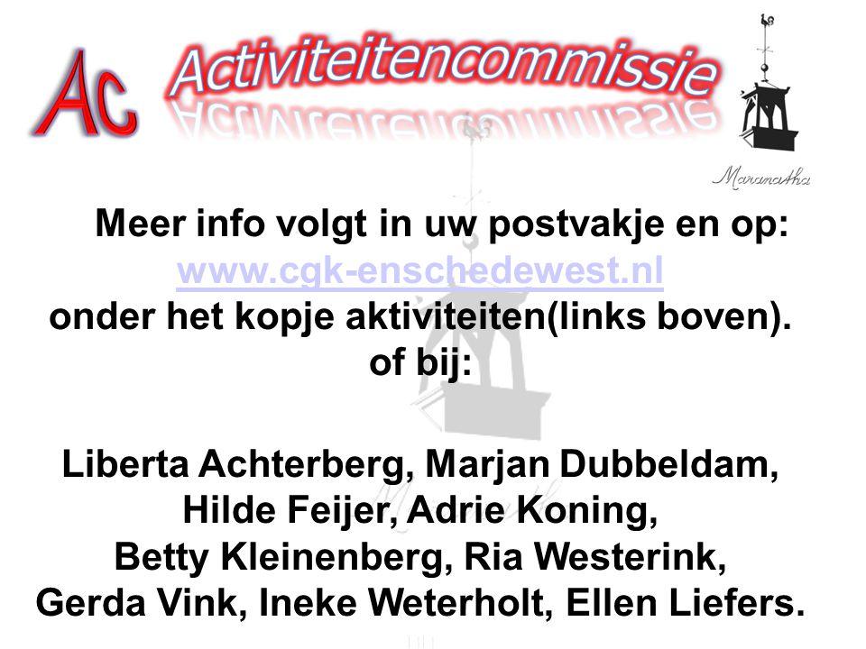 Meer info volgt in uw postvakje en op: www.cgk-enschedewest.nl onder het kopje aktiviteiten(links boven). of bij: www.cgk-enschedewest.nl Liberta Acht