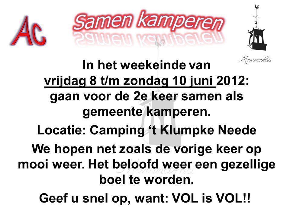 In het weekeinde van vrijdag 8 t/m zondag 10 juni 2012: gaan voor de 2e keer samen als gemeente kamperen. Locatie: Camping 't Klumpke Neede We hopen n