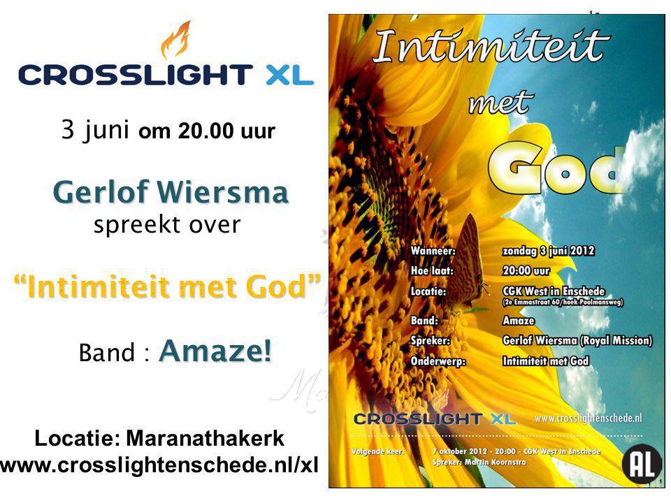 "Gerlof Wiersma ""Intimiteit met God"" Amaze! 3 juni om 20.00 uur Gerlof Wiersma spreekt over ""Intimiteit met God"" Band : Amaze! Locatie: Maranathakerk w"