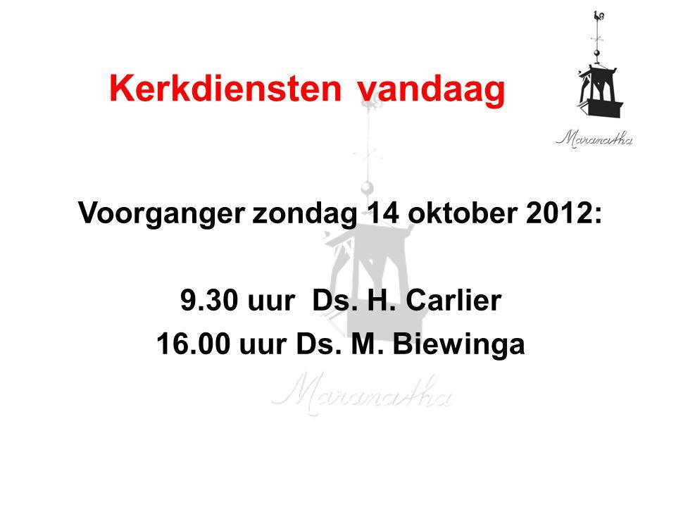 Voorganger zondag 14 oktober 2012: 9.30 uur Ds. H.