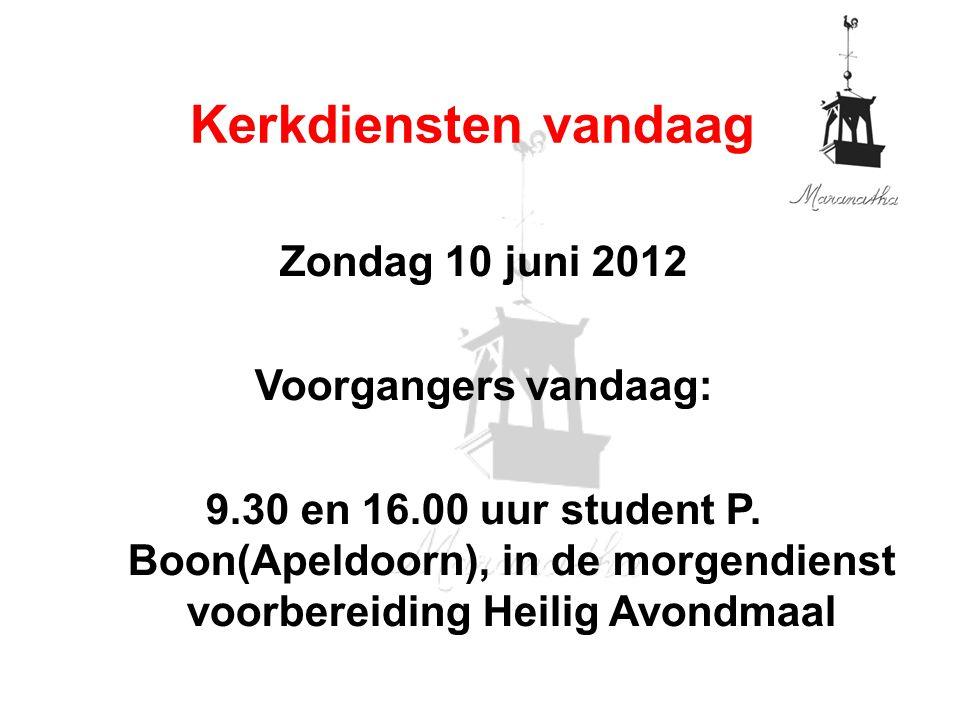Zondag 10 juni 2012 Voorgangers vandaag: 9.30 en 16.00 uur student P. Boon(Apeldoorn), in de morgendienst voorbereiding Heilig Avondmaal Kerkdiensten