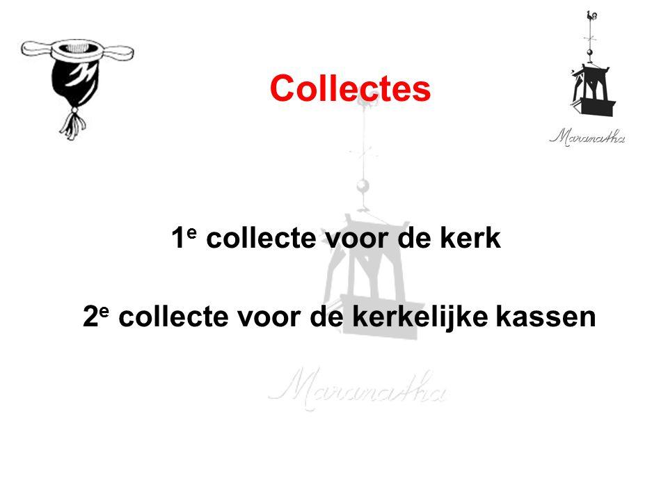 1 e collecte voor de kerk 2 e collecte voor de kerkelijke kassen Collectes