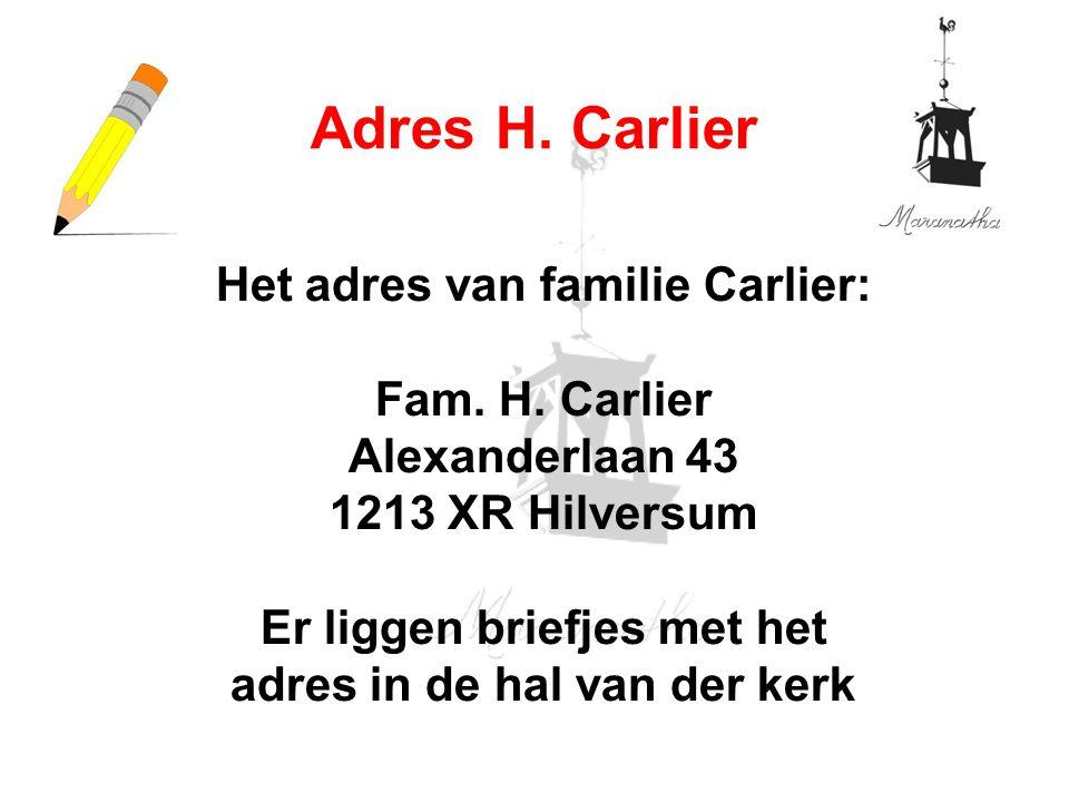 Het adres van familie Carlier: Fam. H. Carlier Alexanderlaan 43 1213 XR Hilversum Er liggen briefjes met het adres in de hal van der kerk Adres H. Car