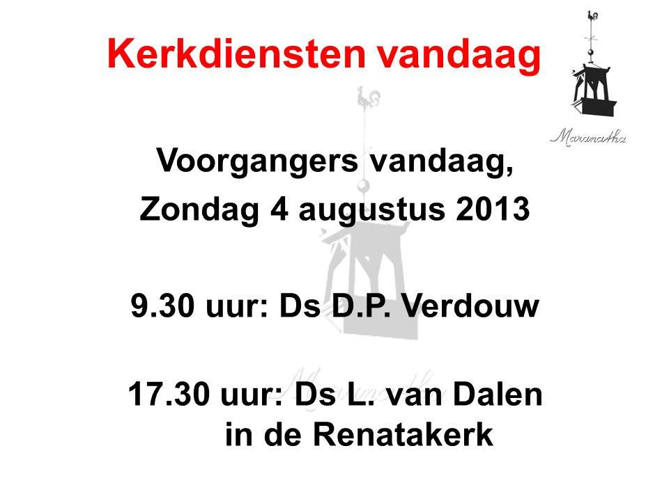 Voorgangers vandaag, Zondag 4 augustus 2013 9.30 uur: Ds D.P.