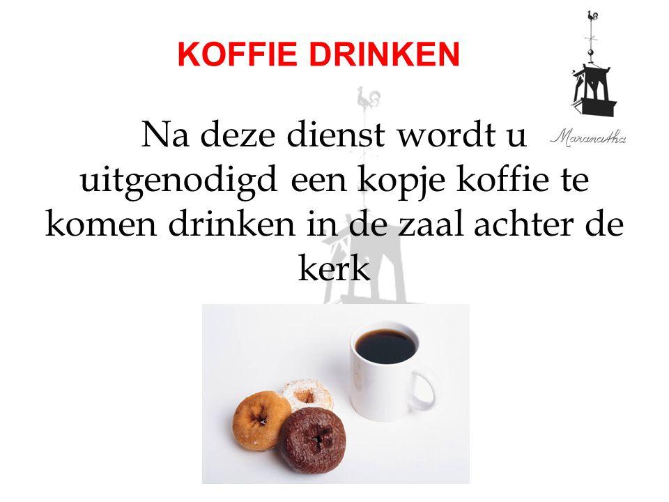 Na deze dienst wordt u uitgenodigd een kopje koffie te komen drinken in de zaal achter de kerk KOFFIE DRINKEN